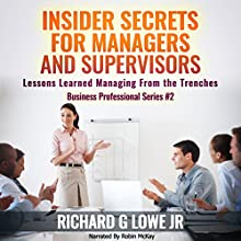 Insider Secrets for Managers and Supervisors: Lessons Learned Managing from the Trenches Audiobook by Richard Lowe Jr Narrated by Robin McKay