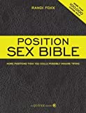 img - for The Position Sex Bible: More Positions Than You Could Possibly Imagine Trying by Randi Foxx (May 1 2008) book / textbook / text book
