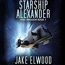 Starship Alexander: Hive Invasion, Book 1 Audiobook by Jake Elwood Narrated by Colin Maheu