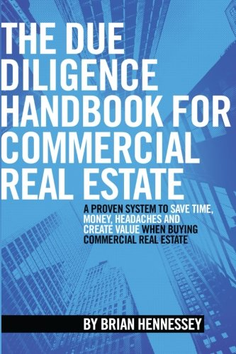 The Due Diligence Handbook For Commercial Real Estate: A Proven System To Save Time, Money, Headaches And Create Value When Buying Commercial Real Estate (REVISED AND UPDATED EDITION) (Commercial Mortgages 101 compare prices)