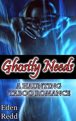 Ghostly Needs: A Haunting Taboo Romance