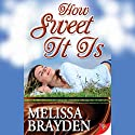 How Sweet It Is Audiobook by Melissa Brayden Narrated by Felicity Munroe