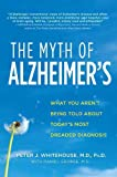 img - for The Myth of Alzheimer's: What You Aren't Being Told About Today's Most Dreaded Diagnosis book / textbook / text book