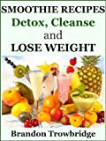 img - for Smoothie Recipes: Detox, Cleanse and Lose Weight (Nutrition for Healthy Living) book / textbook / text book
