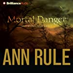 Mortal Danger: And Other True Cases | Ann Rule