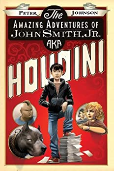 the amazing adventures of john smith. jr. aka houdini - peter johnson