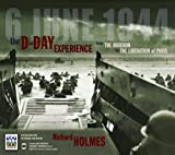 Imperial War Museum: The D-Day Experience from the Invasion to the Liberation of Paris: From Operation Overlord to the Liberation of Paris