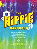 img - for The Hippie Handbook: How to Tie-Dye a T-Shirt, Flash a Peace Sign, and Other Essential Skills for the Carefree Life book / textbook / text book