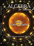 Algebra for Tutoring: Book 1: Basics of Algebra (1425982166) by Rubik Yegoryan