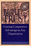 img - for Built on Trust : Gaining Competitive Advantage in Any Organization by Arky Ciancutti M.D. (2000-09-01) book / textbook / text book