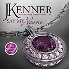 Say My Name: Stark International 1 (       UNABRIDGED) by J. Kenner Narrated by Abby Craden