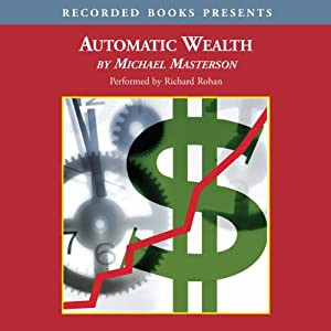 Automatic Wealth: The Six Steps to Financial Independence | [Michael Masterson]