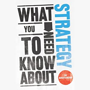 What You Need to Know About Strategy | [Jo Whitehead]