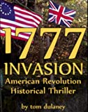 1777: INVASON American Revolution Historical Thriller (Dark Days, Bright Hopes)