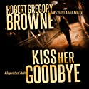 Kiss Her Goodbye: A Fourth Dimension Thriller Audiobook by Robert Gregory Browne Narrated by Scott Brick
