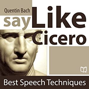 Say Like Cicero: Best Speech Techniques Audiobook