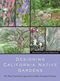 img - for Designing California Native Gardens( The Plant Community Approach to Artful Ecological Gardens)[DESIGNING CALIFORNIA NATIVE GA][Paperback] book / textbook / text book
