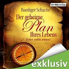 Der geheime Plan Ihres Lebens: Woher, wohin, warum? (       ungekürzt) von Ruediger Schache Gesprochen von: Ruediger Schache, Johannes Steck