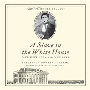 Slave in the White House: Paul Jennings and the Madisons | [Elizabeth Dowling Taylor, Annette Gordon-Reed]