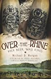 Over-the-Rhine:: When Beer Was King (American Palate)