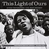 img - for This Light of Ours: Activist Photographers of the Civil Rights Movement book / textbook / text book