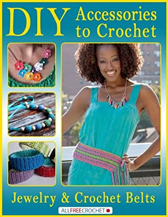 Free Crochet Books By Mail : DIY Accessories to Crochet: DIY Jewelry and Crochet Belts eBook: Prime ...