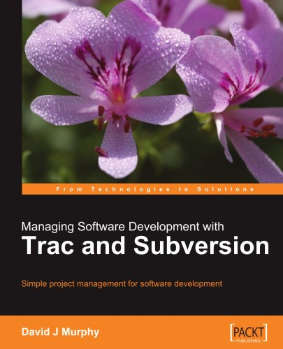 Managing Software Development with Trac and Subversion: Simple project management for software development.