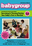 Babygroup: 0-6 Months - Surviving and Thriving During Your Babys First 6 Months