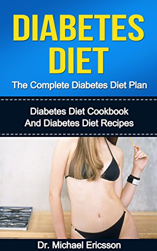 DIABETES DIET: The Complete Diabetes Diet Plan: Diabetes Diet Cookbook And Diabetes Diet Recipes To Lose Weight Naturally, Prevent Diabetes, Boost Metabolism … Diabetes Treatment, Diabetes Diet Cookbook)