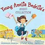 Young Amelia Bedelia's Audio Collection (       UNABRIDGED) by Herman Parish Narrated by Christine Ebersole
