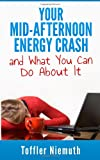 Your Mid-Afternoon Energy Crash and What You Can Do About It