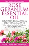 ROSE GERANIUM ESSENTIAL OIL POWERFUL HORMONAL & EMOTIONAL BALANCE: When o Use as Your Healing Tool of Choice, What the Research Shows! Plus+ Recipe for ... Professional: Healing with Essential Oils)