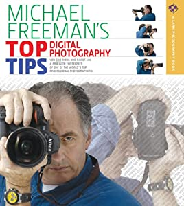 Michael Freeman's Top Digital Photography Tips (A Lark Photography Book) Michael Freeman