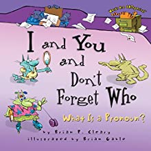 I and You and Don't Forget Who: What Is a Pronoun? | Livre audio Auteur(s) : Brian P. Cleary Narrateur(s) :  Intuitive