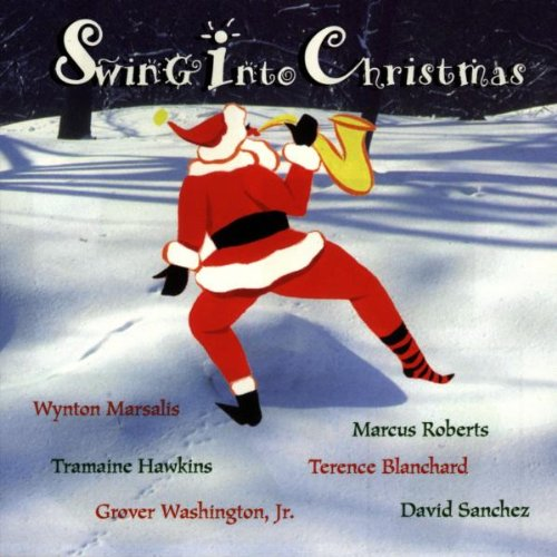 Swing Into Christmas by Jr. Grover Washington, Terrence Blanchard, Marcus Roberts, David Sachez and Tremaine Hawkins