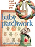 img - for Baby Patchwork: Small Quilts & Other Gifts by Gianna Berti (2000-06-30) book / textbook / text book