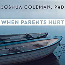 When Parents Hurt: Compassionate Strategies When You and Your Grown Child Don't Get Along Audiobook by Joshua Coleman PhD Narrated by Paul Boehmer