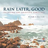 Rain Later, Good: Painting the Shipping Forecast (1408178575) by Collyer, Peter