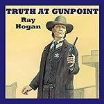 Truth at Gunpoint | Ray Hogan