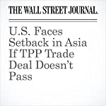 U.S. Faces Setback in Asia If TPP Trade Deal Doesn't Pass | John Lyons
