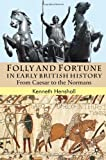 Folly and Fortune in Early British History: From Caesar to the Normans (0230555209) by Henshall, Kenneth G.