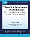 img - for Theoretical Foundations for Digital Libraries: The 5S (Societies, Scenarios, Spaces, Structures, Streams) Approach (Synthesis Lectures on Information Concepts, Retrieval, and Services) 1st edition by Fox, Edward A., Goncalves, Marcos Andre, Shen, Rao (2012) Paperback book / textbook / text book