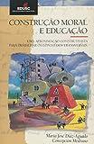 img - for Constru  o Moral E Educa  o. Uma Aproxima  o Construtivista Para Trabalhar (Em Portuguese do Brasil) book / textbook / text book