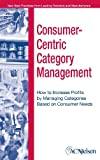 Consumer-Centric Category Management : How to Increase Profits by Managing Categories based on Consumer Needs