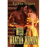To Wed A Wanton Woman (Montana Men) ~ KyAnn Waters