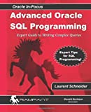 Advanced Oracle SQL Programming: Expert Guide To Writing Complex Queries: Volume 28 (Oracle In-Focus Series)