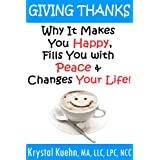 Giving Thanks - Why It Makes You Happy, Fills You With Peace and Changes Your Life! ~ Krystal Kuehn