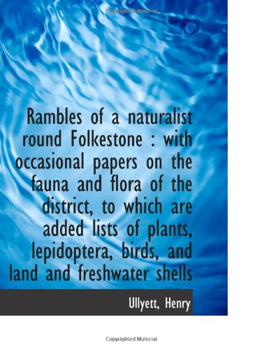 Rambles of a naturalist round Folkestone : with occasional papers on the fauna and flora of the dist