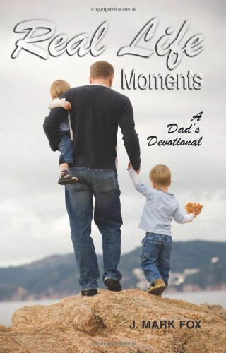 Real Life Moments: A Dad's Devotional