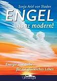 Engel - ganz modern! Energie und Liebe für ein glückliches Leben